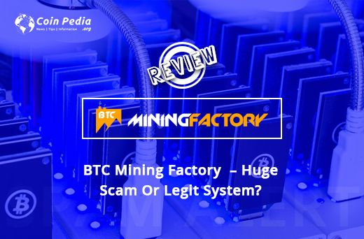 BTC Mining Factory – Huge Scam Or Legit System