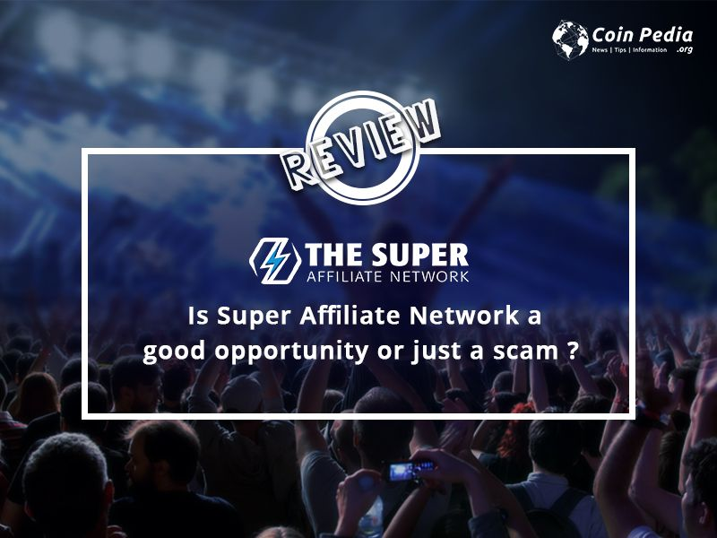 Is Super Affiliate Network a Good Opportunity or Just a Scam